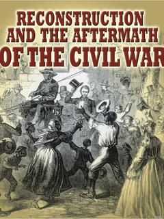 Reconstruction and the Aftermath of the Civil War