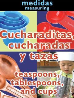 Cucharaditas, cucharadas y tazas/Teaspoons, Tablespoons, and Cups