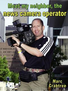 Meet my neighbor, the News Camera Operator