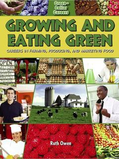 Growing and Eating Green: Careers in Farming, Producing, and Marketing Food