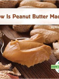 How Is Peanut Butter Made?