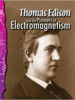 Thomas Edison and the Pioneers of Electromagnetism