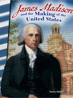 James Madison and the Making of the United States