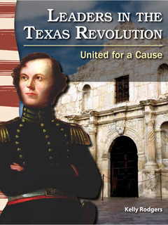 Leaders in the Texas Revolution: United for a Cause