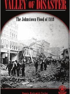Valley of Disaster: The Johnstown Flood of 1889