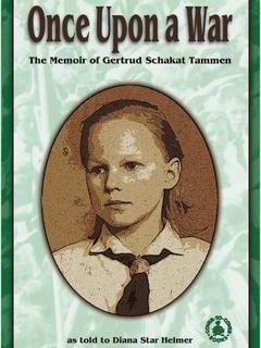 Once Upon a War: The Memoir of Gertrud Schakat Tammen