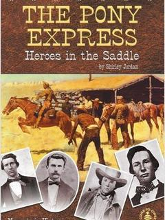 The Pony Express; Heroes in the Saddle