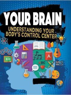 Your Brain: Understanding Your Body's Control Center