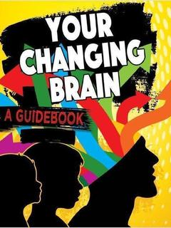 Your Changing Brain: A Guidebook