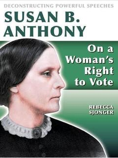Susan B. Anthony: On A Woman's Right to Vote