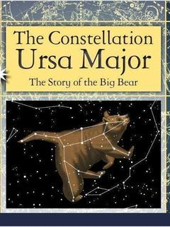 The Constellation Ursa Major: The Story of the Big Bear