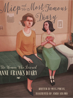 Miep and the Most Famous Diary: The Woman Who Rescued Anne Frank's Diary