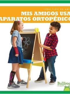 Mis amigos usan aparatos ortopédicos