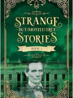 Strange But (Mostly) True Stories, Book 3