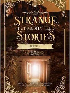 Strange But (Mostly) True Stories, Book 4