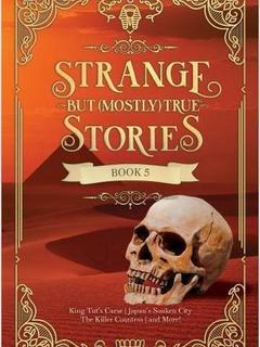 Strange But (Mostly) True Stories, Book 5