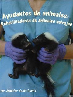 Ayudantes de animales: Rehabilitadores de animales salvajes