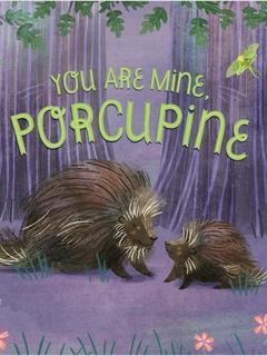 You Are Mine, Porcupine