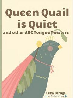 Queen Quail is Quiet: and other ABC Tongue Twisters