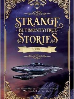 Strange But (Mostly) True Stories, Book 1