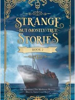 Strange But (Mostly) True Stories, Book 2