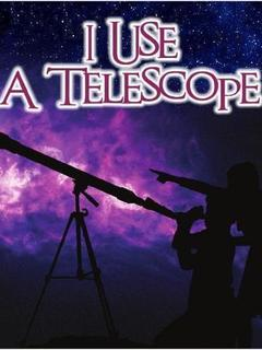 I Use a Telescope