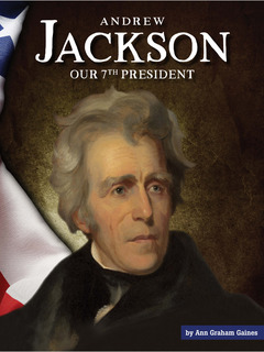 Andrew Jackson: Our 7th President