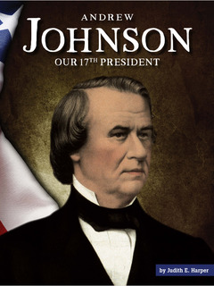 Andrew Johnson: Our 17th President