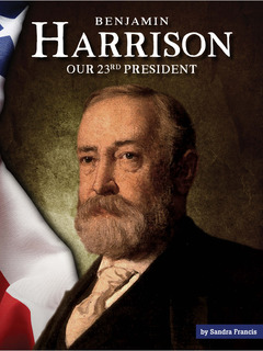 Benjamin Harrison: Our 23rd President