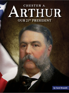 Chester A. Arthur: Our 21st President