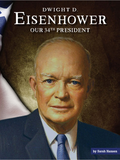 Dwight D. Eisenhower: Our 34th President