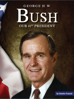 George H. W. Bush: Our 41st President