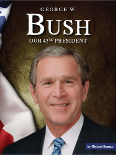 George W. Bush: Our 43rd President