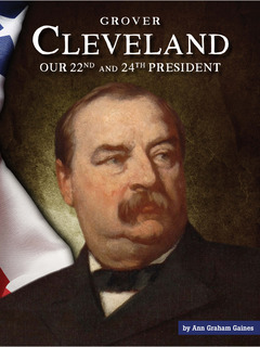 Grover Cleveland: Our 22nd and 24th President