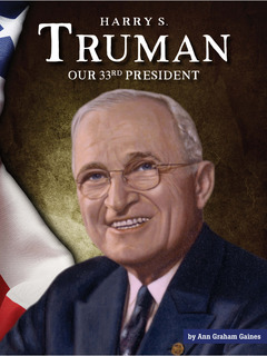 Harry S. Truman: Our 33rd President