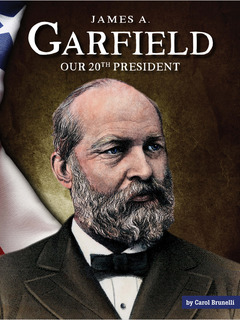 James A. Garfield: Our 20th President