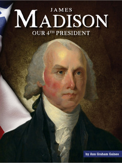 James Madison: Our 4th President