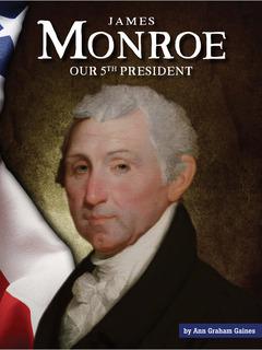 James Monroe: Our 5th President