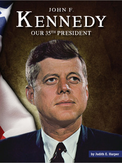 John F. Kennedy: Our 35th President