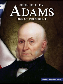 John Quincy Adams: Our 6th President