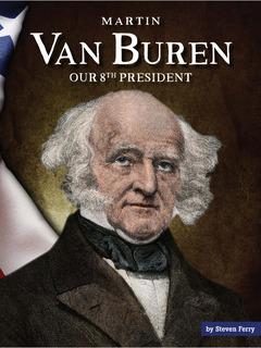 Martin Van Buren: Our 8th President