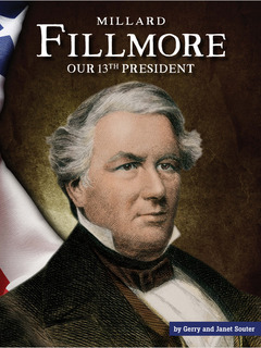 Millard Fillmore: Our 13th President
