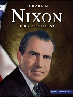 Richard M. Nixon: Our 37th President