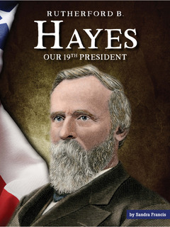 Rutherford B. Hayes: Our 19th President