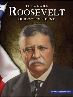 Theodore Roosevelt: Our 26th President