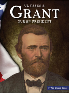 Ulysses S. Grant: Our 18th President