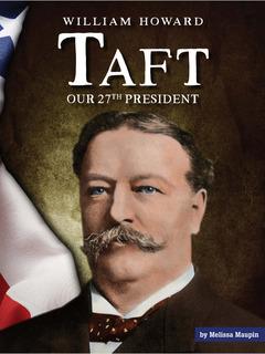 William Howard Taft: Our 27th President