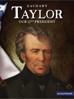 Zachary Taylor: Our 12th President