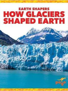 How Glaciers Shaped Earth