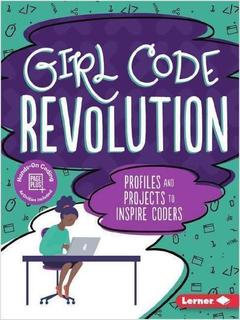 Girl Code Revolution Profiles and Projects to Inspire Coders